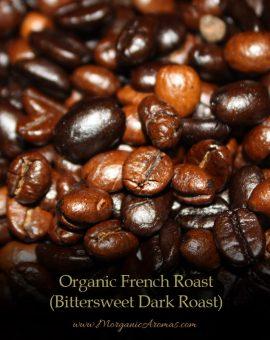 Organic French Roast Coffee, Bittersweet Dark Roast Aromas